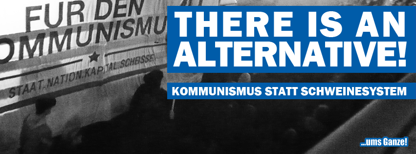 There is an alternative! Kommunismus statt Schweinesystem