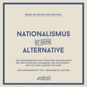 …umsGanze! Kampagnentext: Nationalismus ist keine Alternative!  Gegen die Festung und ihre Fans!